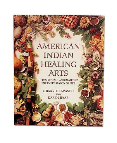 American Indian Healing Arts; Herbs, Rituals and Remedies for every season of Life